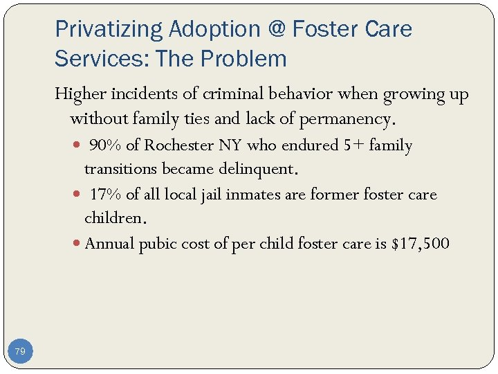 Privatizing Adoption @ Foster Care Services: The Problem Higher incidents of criminal behavior when