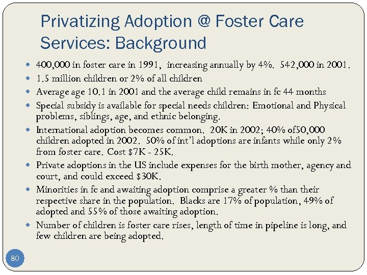 Privatizing Adoption @ Foster Care Services: Background 80 400, 000 in foster care in