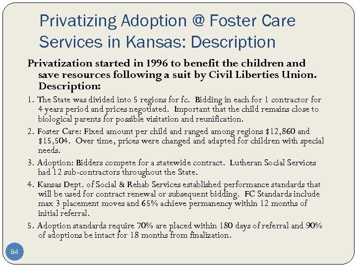Privatizing Adoption @ Foster Care Services in Kansas: Description Privatization started in 1996 to