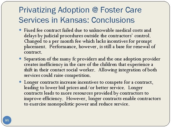 Privatizing Adoption @ Foster Care Services in Kansas: Conclusions Fixed fee contract failed due