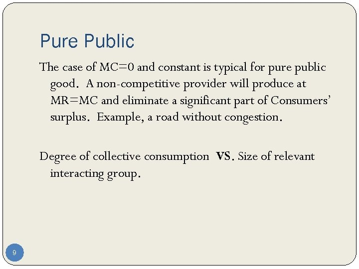 Pure Public The case of MC=0 and constant is typical for pure public good.