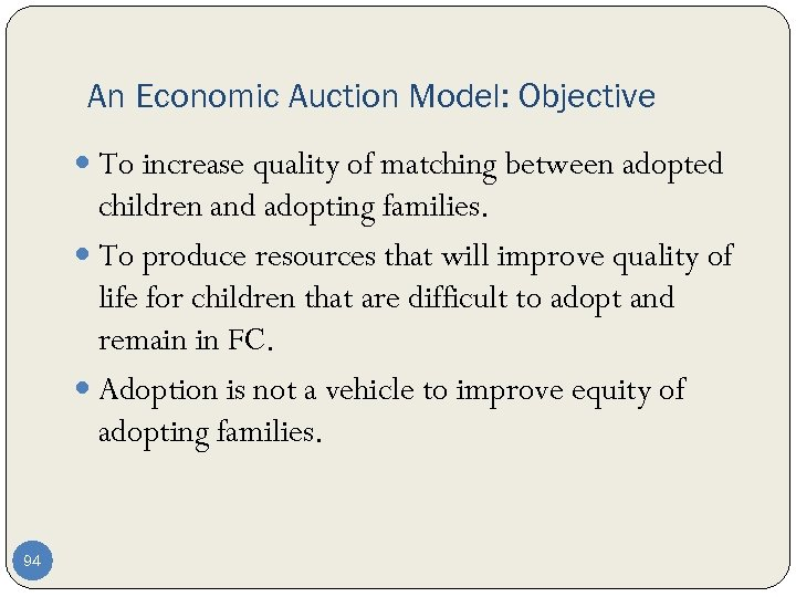 An Economic Auction Model: Objective To increase quality of matching between adopted children and
