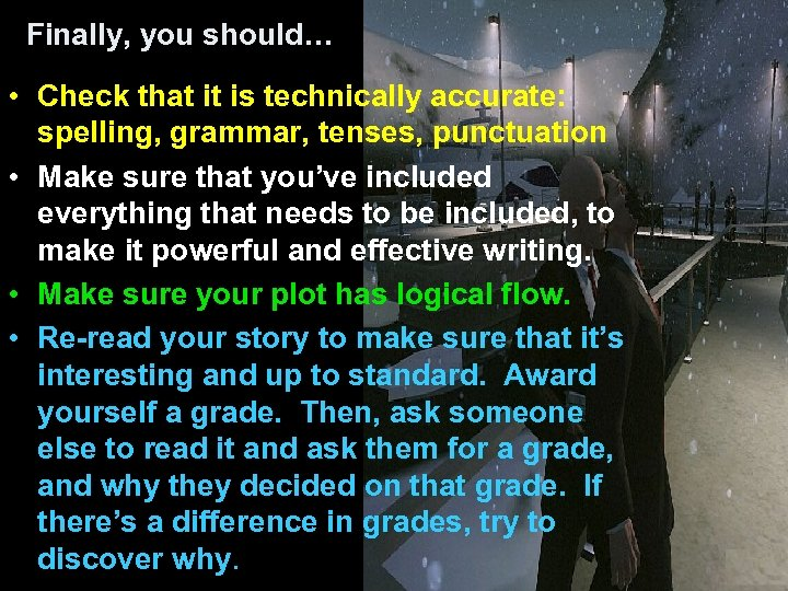 Finally, you should… • Check that it is technically accurate: spelling, grammar, tenses, punctuation