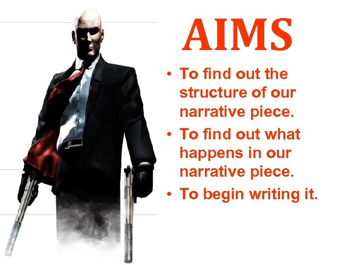 AIMS • To find out the structure of our narrative piece. • To find