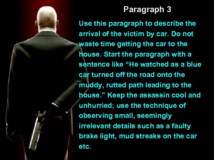 Paragraph 3 Use this paragraph to describe the arrival of the victim by car.