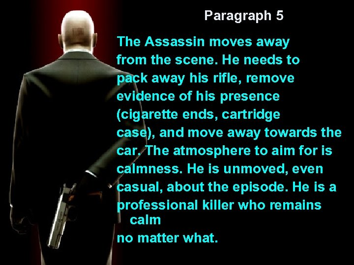 Paragraph 5 The Assassin moves away from the scene. He needs to pack away