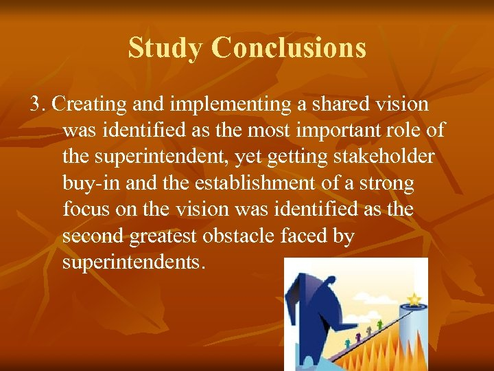 Study Conclusions 3. Creating and implementing a shared vision was identified as the most