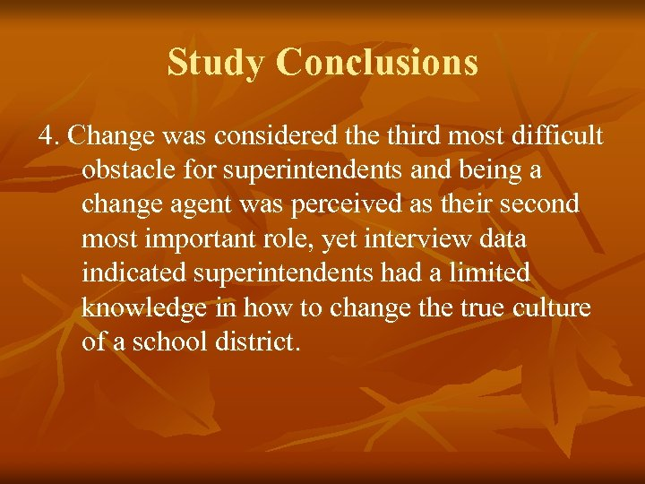 Study Conclusions 4. Change was considered the third most difficult obstacle for superintendents and