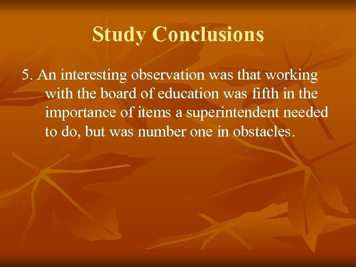Study Conclusions 5. An interesting observation was that working with the board of education