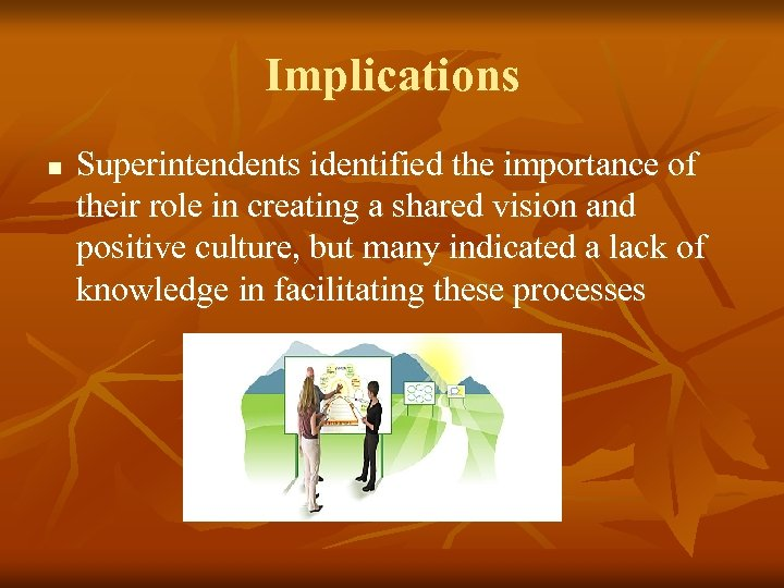 Implications n Superintendents identified the importance of their role in creating a shared vision