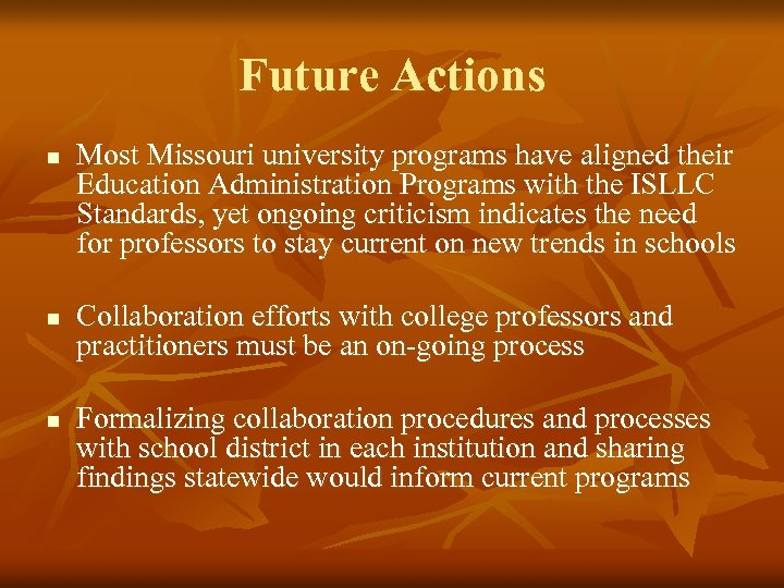 Future Actions n n n Most Missouri university programs have aligned their Education Administration