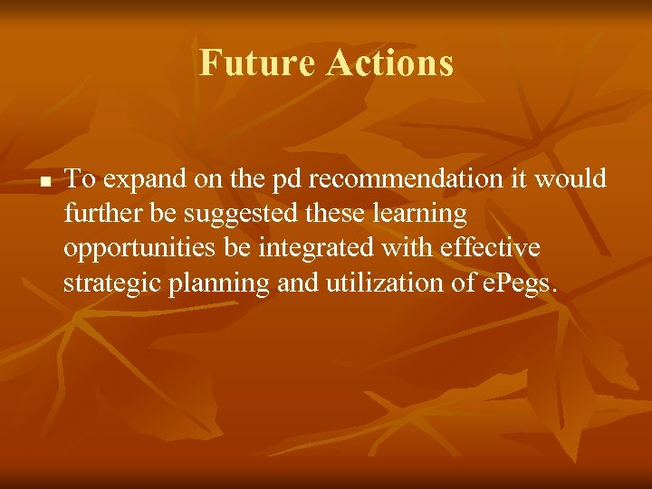 Future Actions n To expand on the pd recommendation it would further be suggested