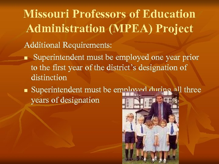 Missouri Professors of Education Administration (MPEA) Project Additional Requirements: n Superintendent must be employed