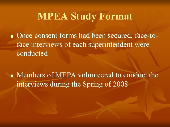 MPEA Study Format n n Once consent forms had been secured, face-toface interviews of