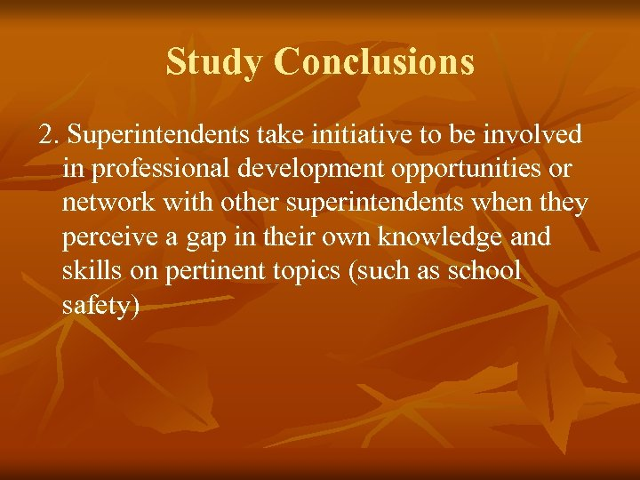 Study Conclusions 2. Superintendents take initiative to be involved in professional development opportunities or