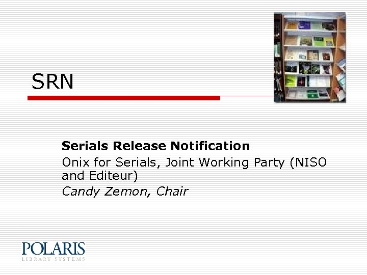 SRN Serials Release Notification Onix for Serials, Joint Working Party (NISO and Editeur) Candy