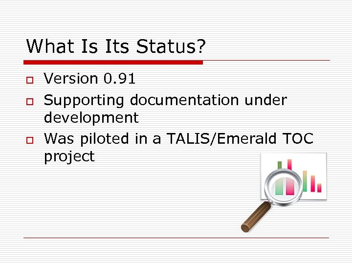 What Is Its Status? o o o Version 0. 91 Supporting documentation under development