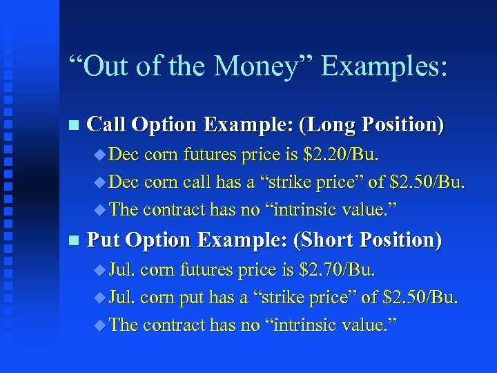 """""""Out of the Money"""" Examples: n Call Option Example: (Long Position) u Dec corn"""