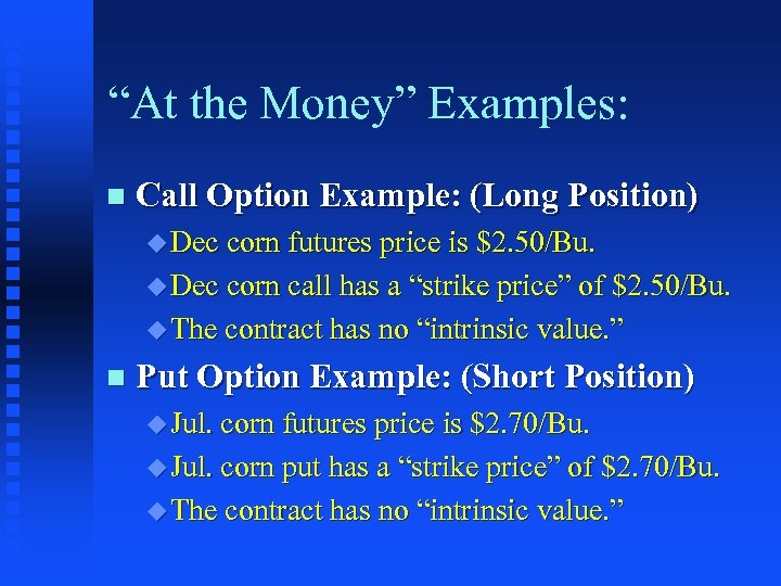 """""""At the Money"""" Examples: n Call Option Example: (Long Position) u Dec corn futures"""