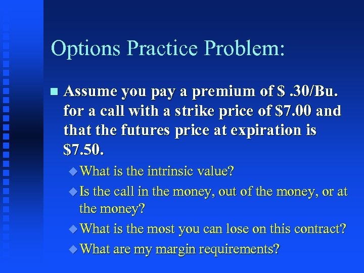 Options Practice Problem: n Assume you pay a premium of $. 30/Bu. for a
