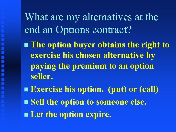 What are my alternatives at the end an Options contract? n The option buyer