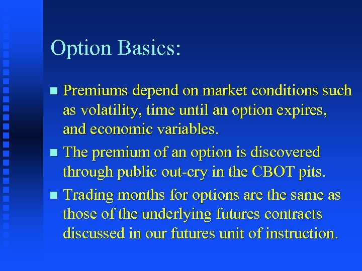 Option Basics: Premiums depend on market conditions such as volatility, time until an option