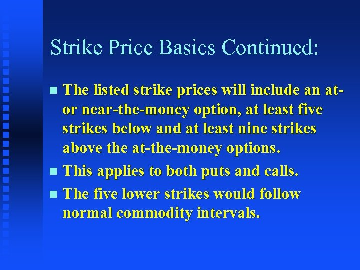 Strike Price Basics Continued: The listed strike prices will include an ator near-the-money option,
