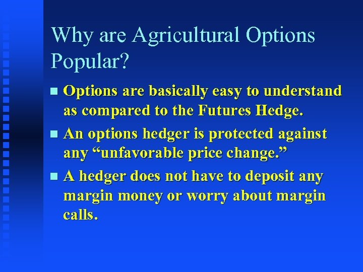Why are Agricultural Options Popular? Options are basically easy to understand as compared to