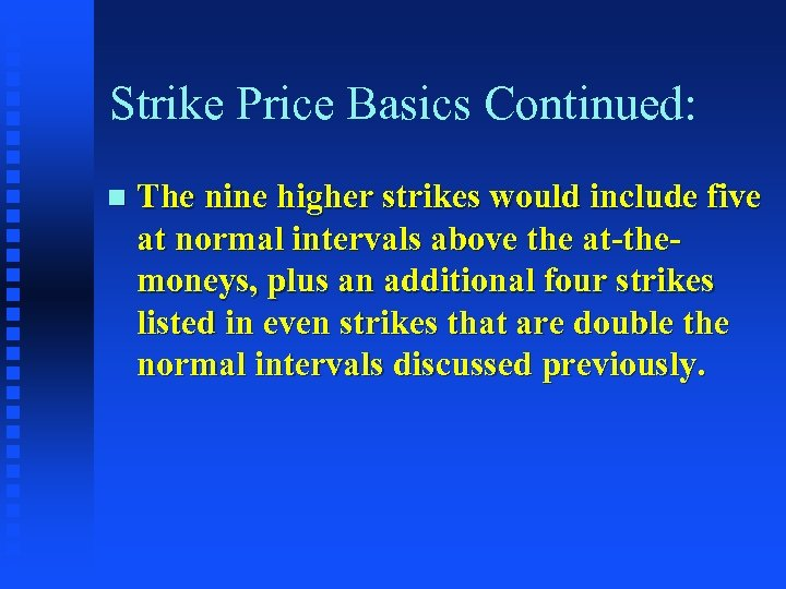 Strike Price Basics Continued: n The nine higher strikes would include five at normal