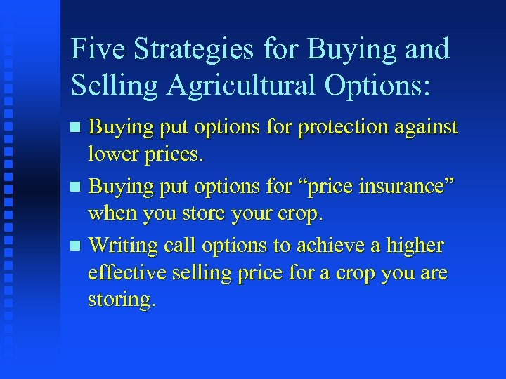 Five Strategies for Buying and Selling Agricultural Options: Buying put options for protection against