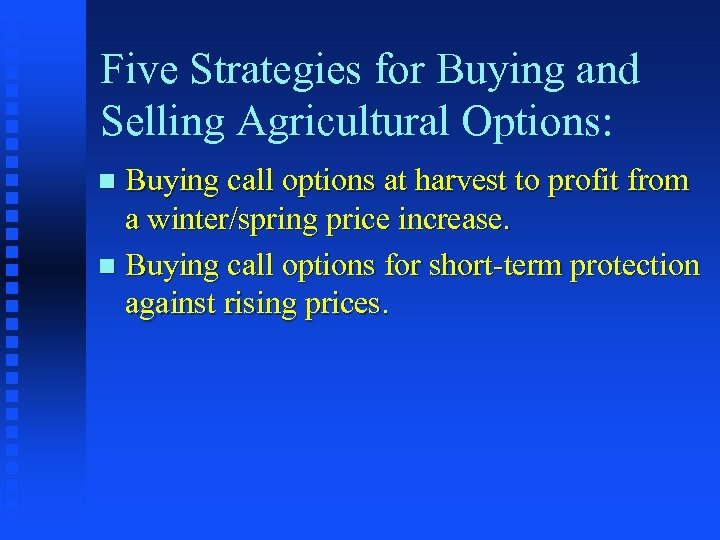 Five Strategies for Buying and Selling Agricultural Options: Buying call options at harvest to