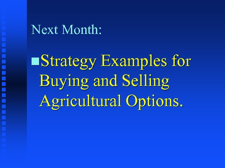 Next Month: n. Strategy Examples for Buying and Selling Agricultural Options.