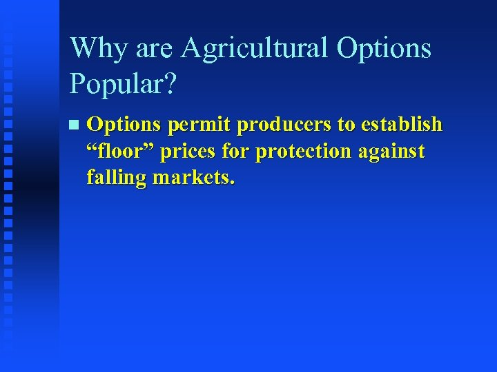 """Why are Agricultural Options Popular? n Options permit producers to establish """"floor"""" prices for"""
