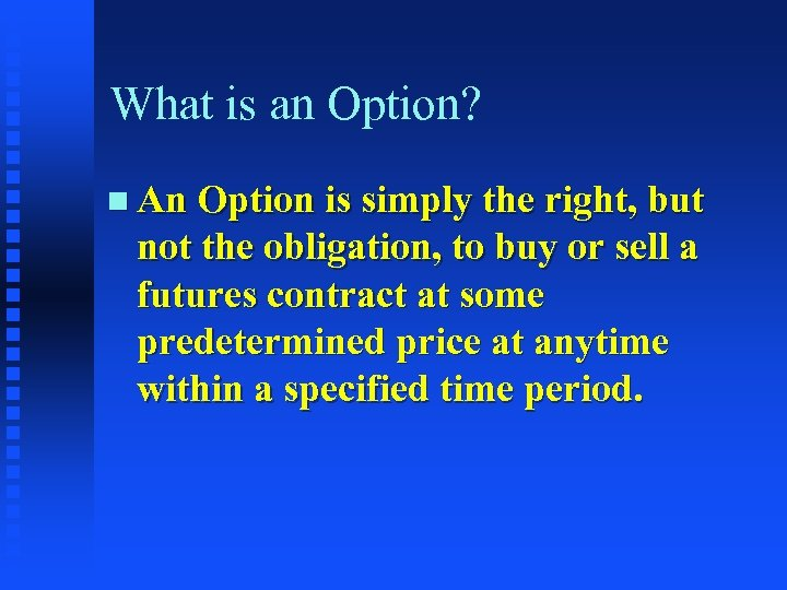 What is an Option? n An Option is simply the right, but not the