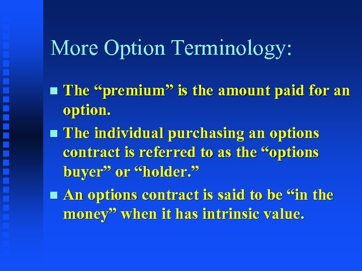"""More Option Terminology: The """"premium"""" is the amount paid for an option. n The"""