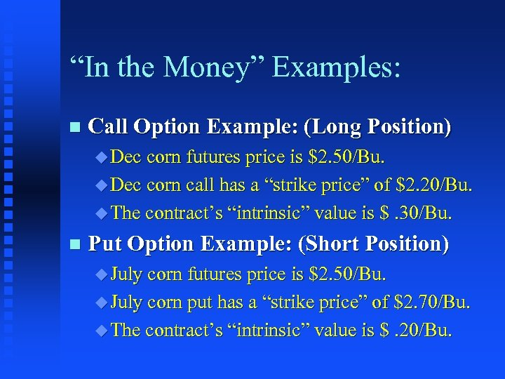 """""""In the Money"""" Examples: n Call Option Example: (Long Position) u Dec corn futures"""