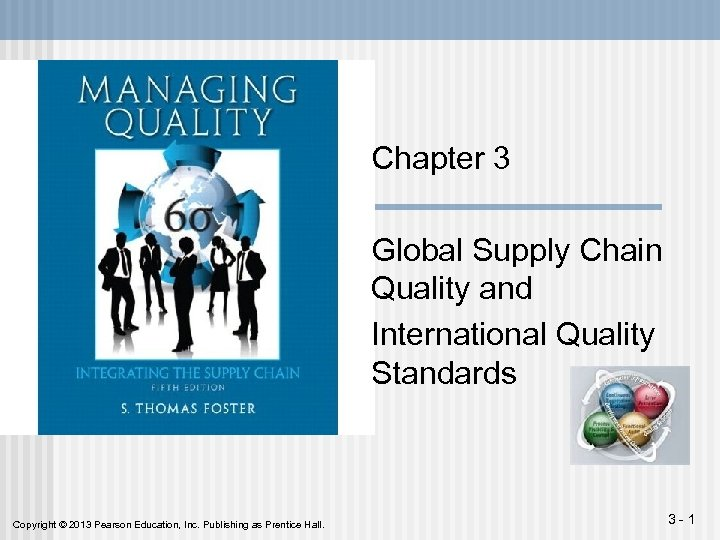 Chapter 3 Global Supply Chain Quality and International Quality Standards Copyright © 2013 Pearson