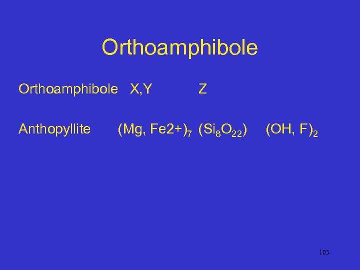 Orthoamphibole X, Y Anthopyllite Z (Mg, Fe 2+)7 (Si 8 O 22) (OH, F)2