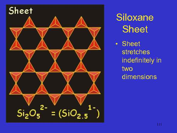 Siloxane Sheet • Sheet stretches indefinitely in two dimensions 111