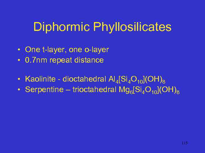 Diphormic Phyllosilicates • One t-layer, one o-layer • 0. 7 nm repeat distance •