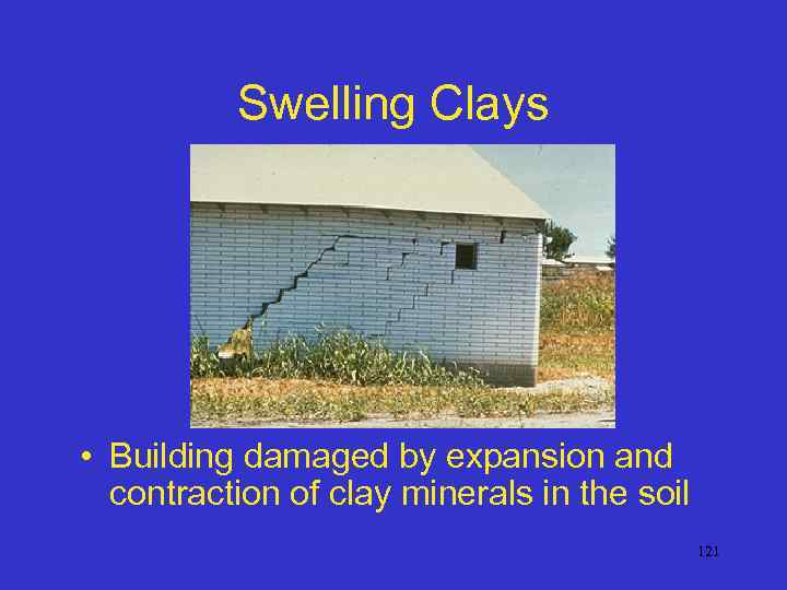 Swelling Clays • Building damaged by expansion and contraction of clay minerals in the