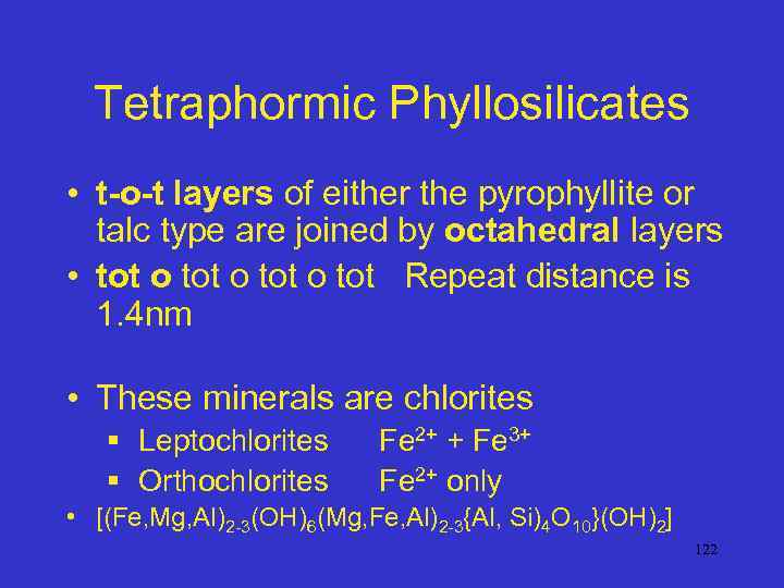 Tetraphormic Phyllosilicates • t-o-t layers of either the pyrophyllite or talc type are joined