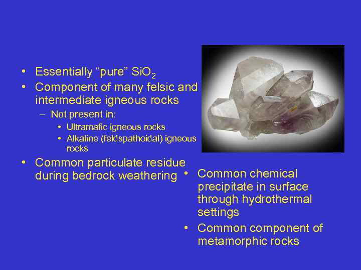 """• Essentially """"pure"""" Si. O 2 • Component of many felsic and intermediate"""