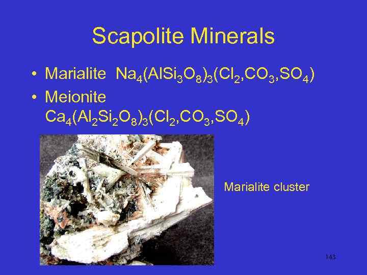 Scapolite Minerals • Marialite Na 4(Al. Si 3 O 8)3(Cl 2, CO 3, SO