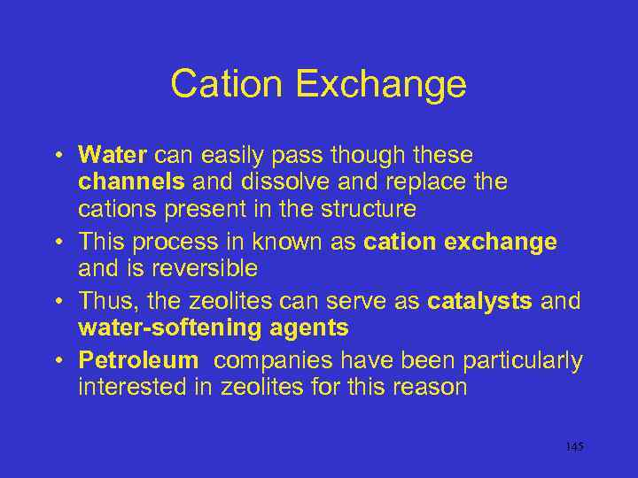 Cation Exchange • Water can easily pass though these channels and dissolve and replace