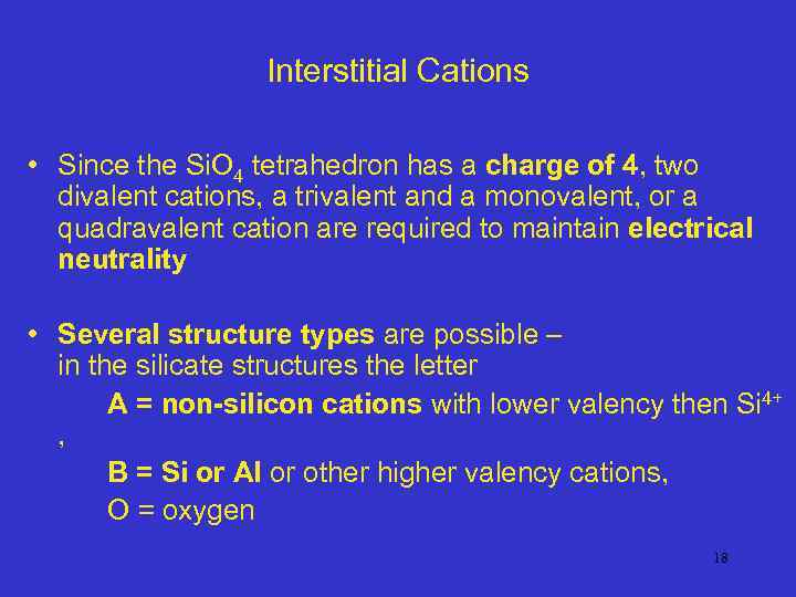 Interstitial Cations • Since the Si. O 4 tetrahedron has a charge of 4,