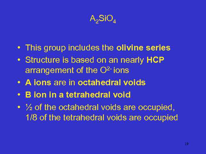 A 2 Si. O 4 • This group includes the olivine series • Structure