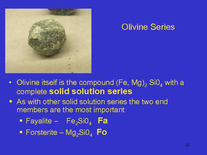 Olivine Series • Olivine itself is the compound (Fe, Mg)2 Si 04 with a
