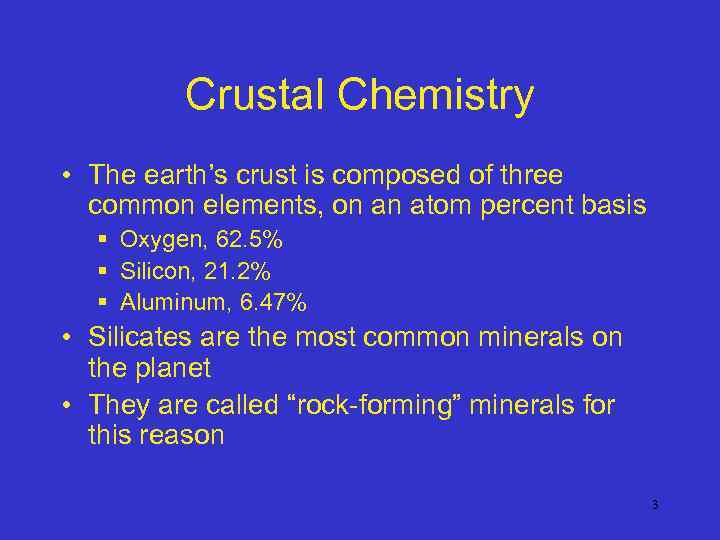 Crustal Chemistry • The earth's crust is composed of three common elements, on an