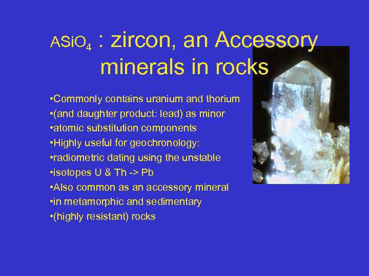 ASi. O 4 : zircon, an Accessory minerals in rocks • Commonly contains uranium